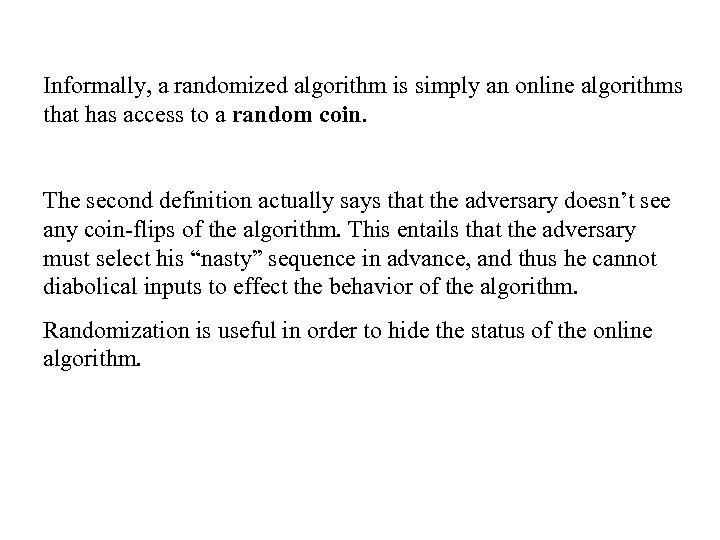 Informally, a randomized algorithm is simply an online algorithms that has access to a