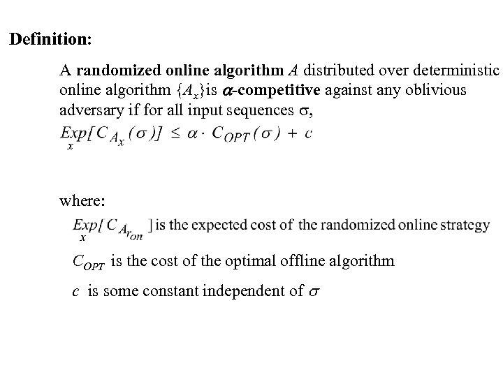 Definition: A randomized online algorithm A distributed over deterministic online algorithm {Ax}is a-competitive against