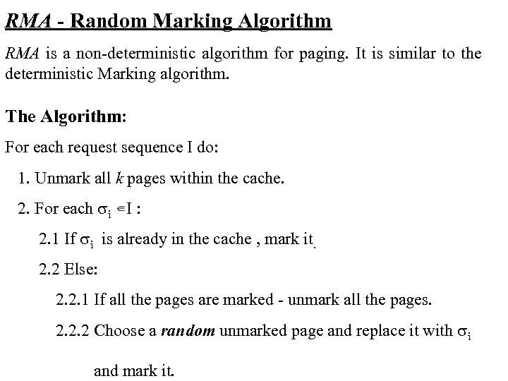 RMA - Random Marking Algorithm RMA is a non-deterministic algorithm for paging. It is