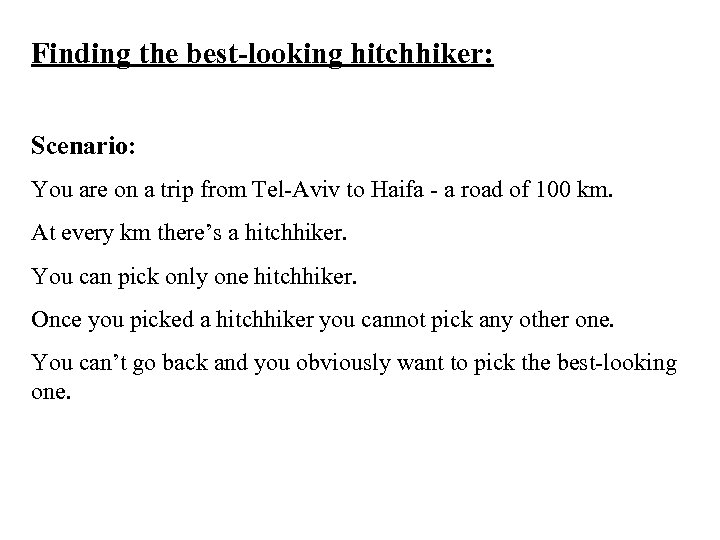 Finding the best-looking hitchhiker: Scenario: You are on a trip from Tel-Aviv to Haifa