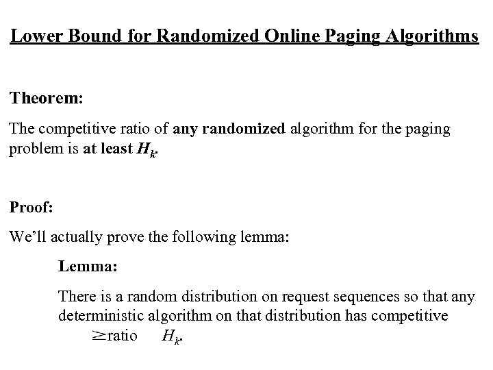 Lower Bound for Randomized Online Paging Algorithms Theorem: The competitive ratio of any randomized