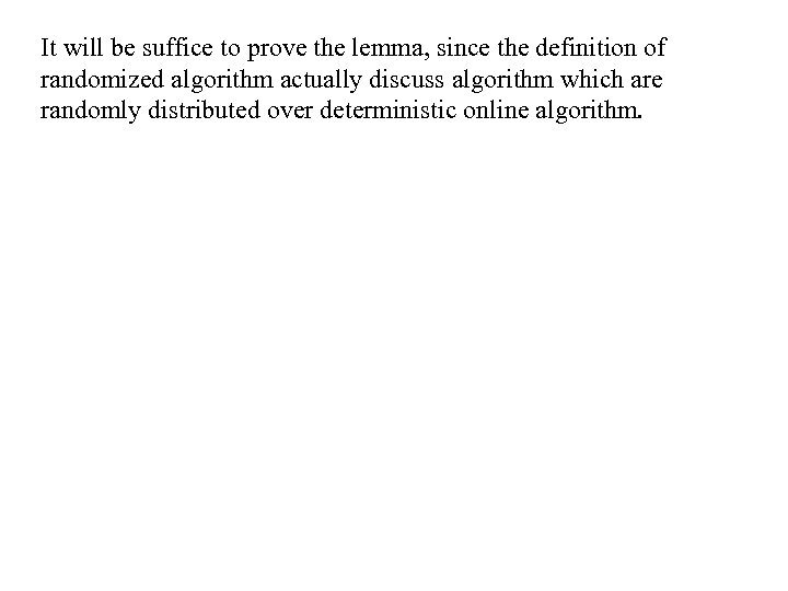 It will be suffice to prove the lemma, since the definition of randomized algorithm