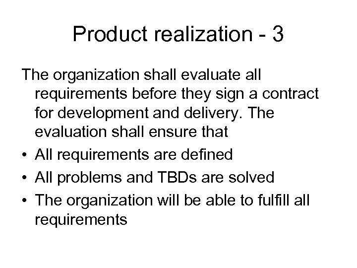 Product realization - 3 The organization shall evaluate all requirements before they sign a