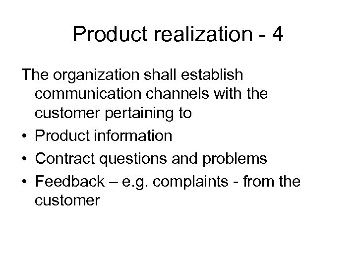 Product realization - 4 The organization shall establish communication channels with the customer pertaining