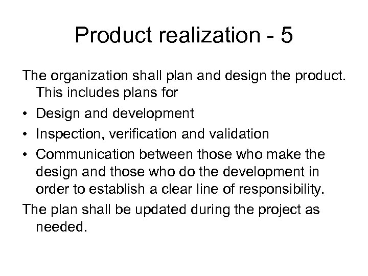 Product realization - 5 The organization shall plan and design the product. This includes