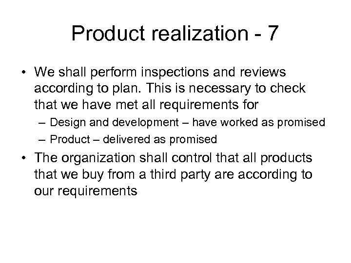 Product realization - 7 • We shall perform inspections and reviews according to plan.