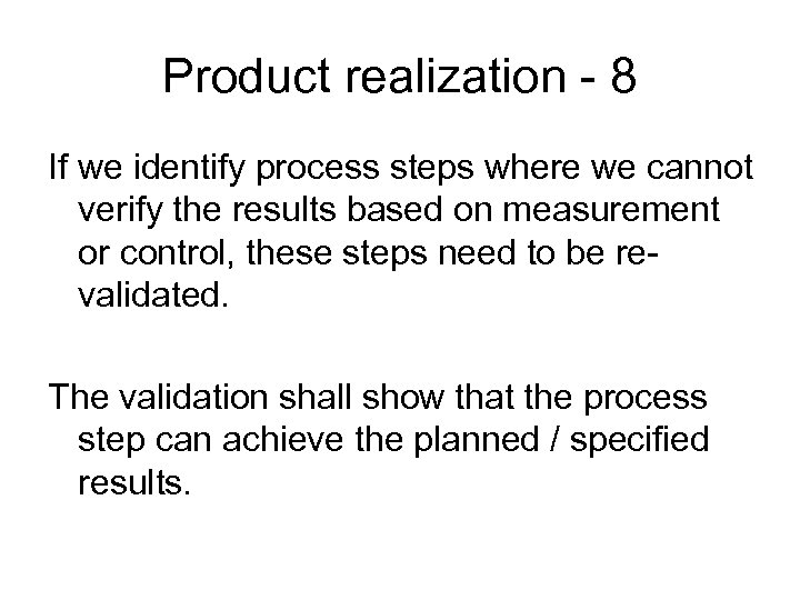 Product realization - 8 If we identify process steps where we cannot verify the