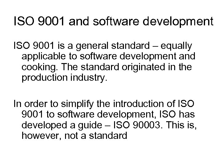 ISO 9001 and software development ISO 9001 is a general standard – equally applicable
