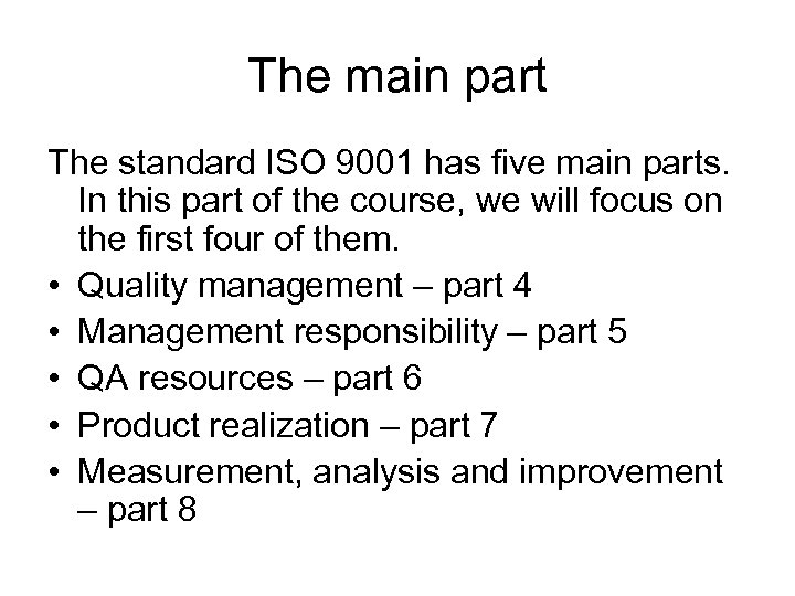 The main part The standard ISO 9001 has five main parts. In this part