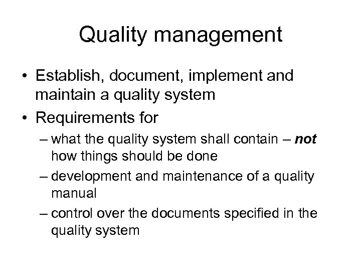 Quality management • Establish, document, implement and maintain a quality system • Requirements for