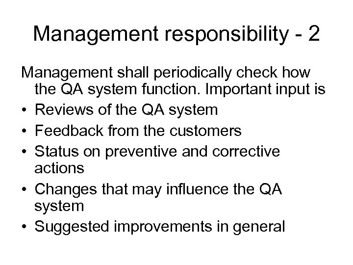 Management responsibility - 2 Management shall periodically check how the QA system function. Important