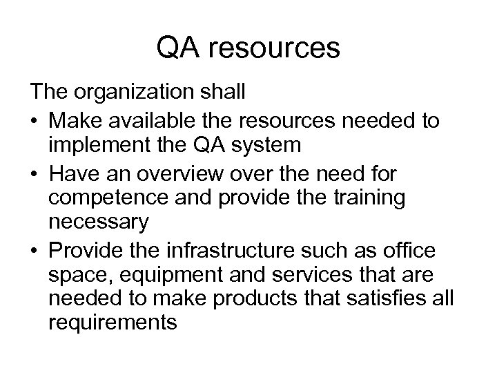 QA resources The organization shall • Make available the resources needed to implement the