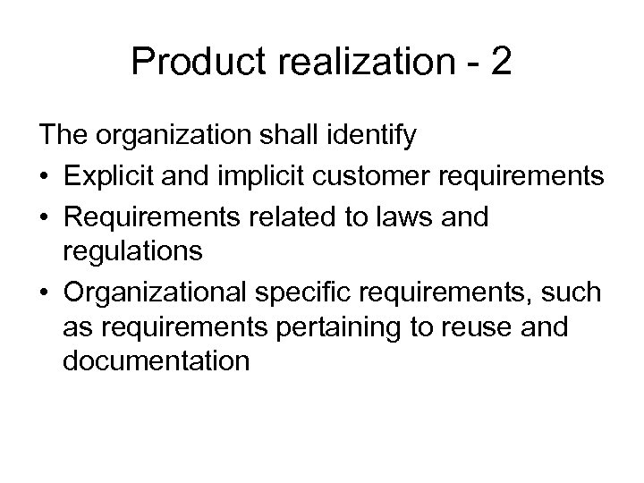 Product realization - 2 The organization shall identify • Explicit and implicit customer requirements