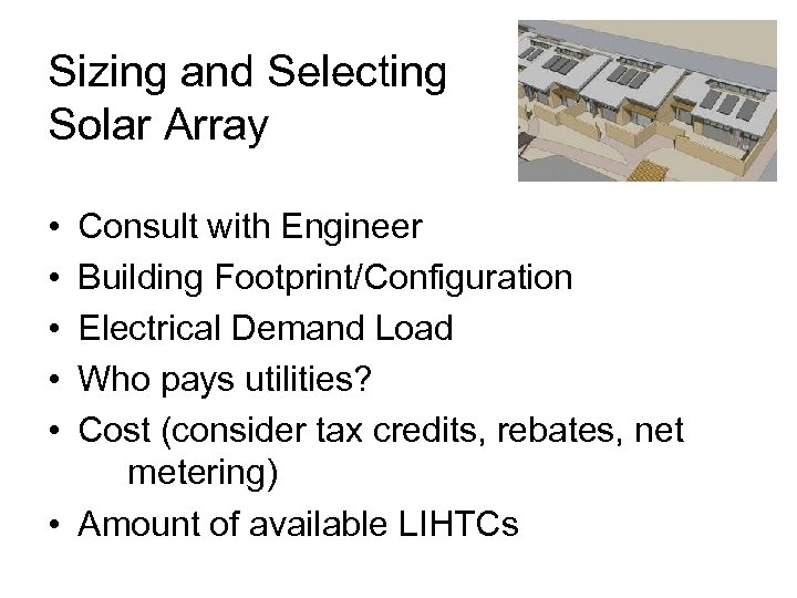 Sizing and Selecting Solar Array • • • Consult with Engineer Building Footprint/Configuration Electrical
