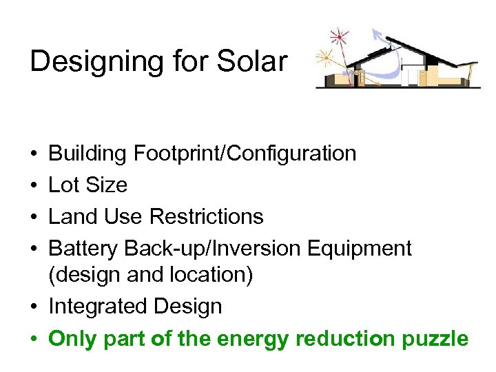 Designing for Solar • • Building Footprint/Configuration Lot Size Land Use Restrictions Battery Back-up/Inversion