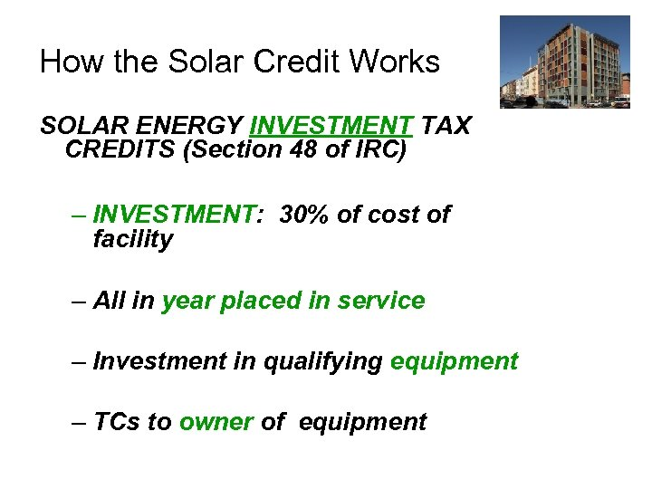 How the Solar Credit Works SOLAR ENERGY INVESTMENT TAX CREDITS (Section 48 of IRC)