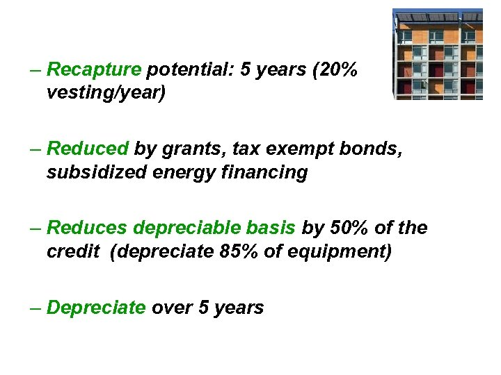 – Recapture potential: 5 years (20% vesting/year) – Reduced by grants, tax exempt bonds,