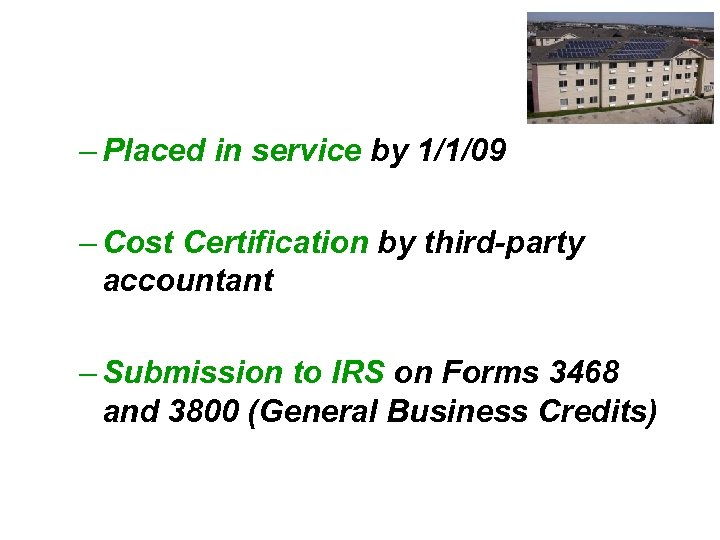 – Placed in service by 1/1/09 – Cost Certification by third-party accountant – Submission