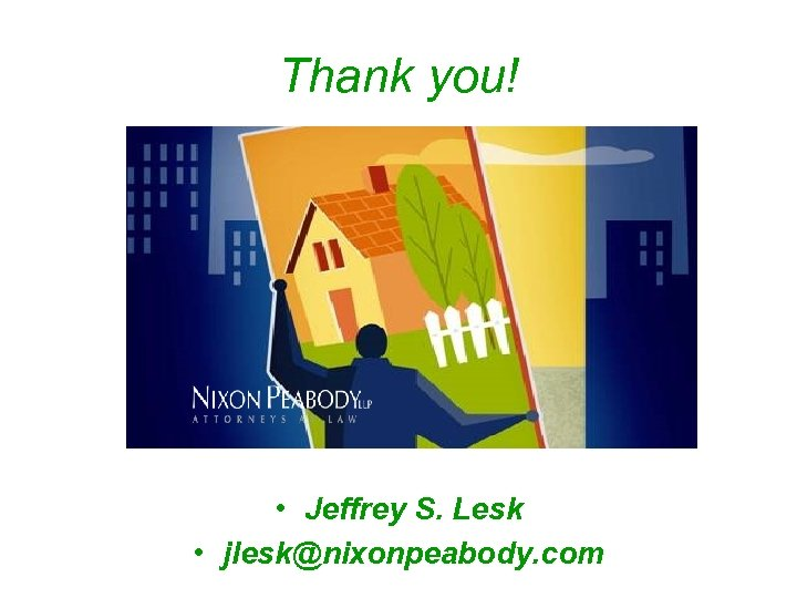 Thank you! • Jeffrey S. Lesk • jlesk@nixonpeabody. com
