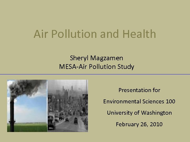 Air Pollution and Health Sheryl Magzamen MESA-Air Pollution Study Presentation for Environmental Sciences 100