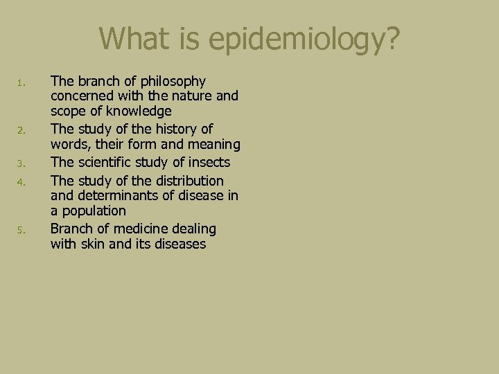 What is epidemiology? 1. 2. 3. 4. 5. The branch of philosophy concerned with