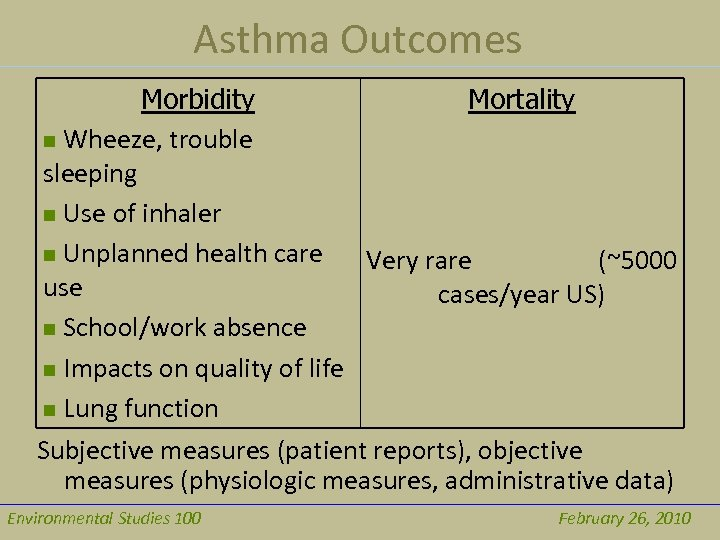 Asthma Outcomes Morbidity Mortality n Wheeze, trouble sleeping n Use of inhaler n Unplanned