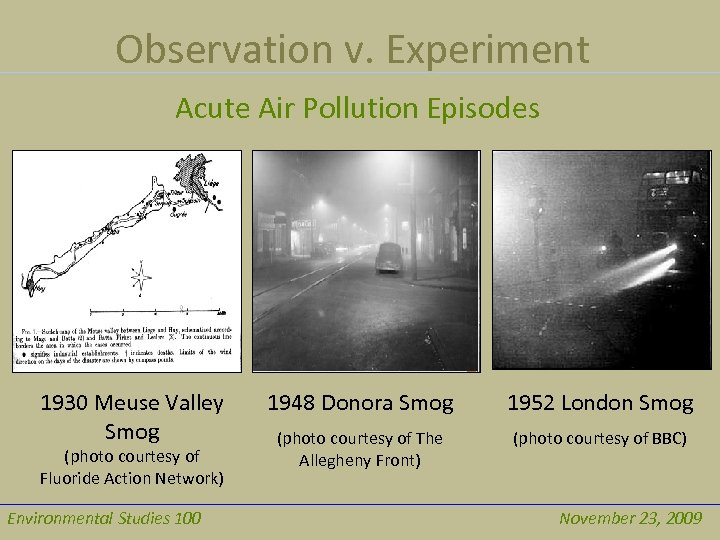 Observation v. Experiment Acute Air Pollution Episodes 1930 Meuse Valley Smog (photo courtesy of