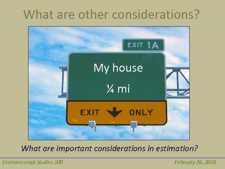 What are other considerations? My house ¼ mi What are important considerations in estimation?