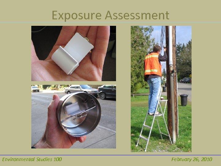 Exposure Assessment Environmental Studies 100 February 26, 2010