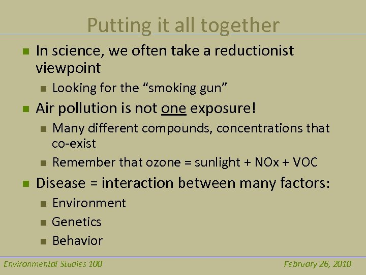 Putting it all together n In science, we often take a reductionist viewpoint n
