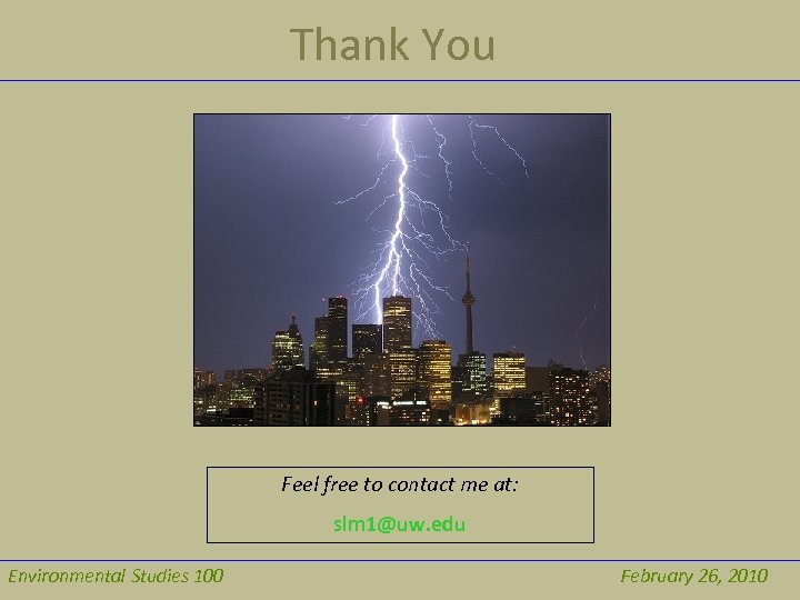 Thank You Feel free to contact me at: slm 1@uw. edu Environmental Studies 100