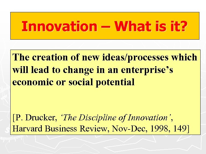 Innovation – What is it? The creation of new ideas/processes which will lead to