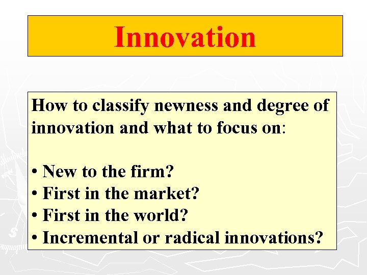 Innovation How to classify newness and degree of innovation and what to focus on: