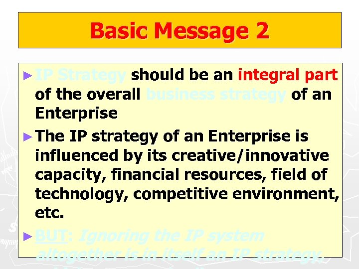 Basic Message 2 ► IP Strategy should be an integral part of the overall