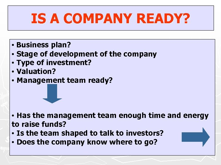 IS A COMPANY READY? • Business plan? • Stage of development of the company