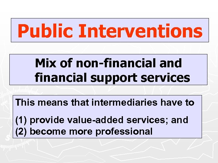 Public Interventions Mix of non-financial and financial support services This means that intermediaries have