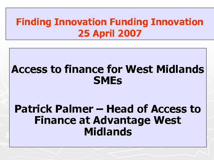 Finding Innovation Funding Innovation 25 April 2007 Access to finance for West Midlands SMEs