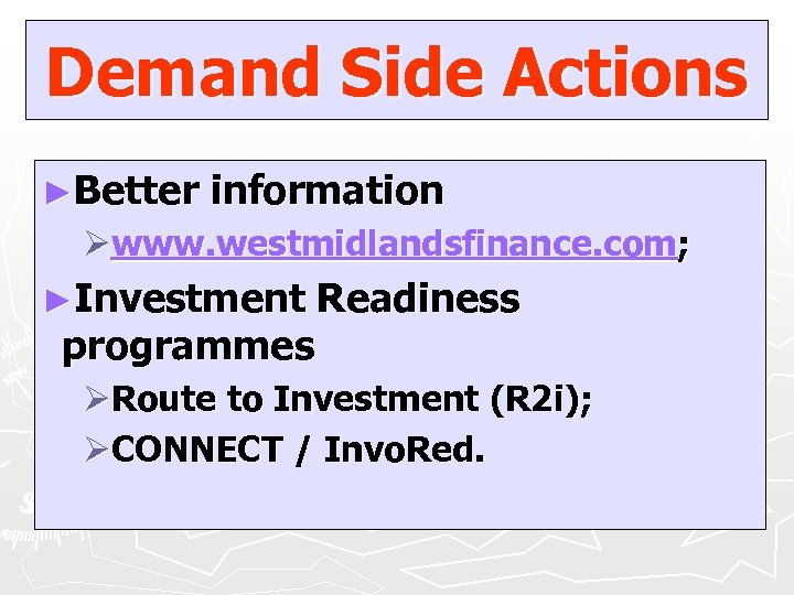 Demand Side Actions ►Better information Øwww. westmidlandsfinance. com; ►Investment programmes Readiness ØRoute to Investment