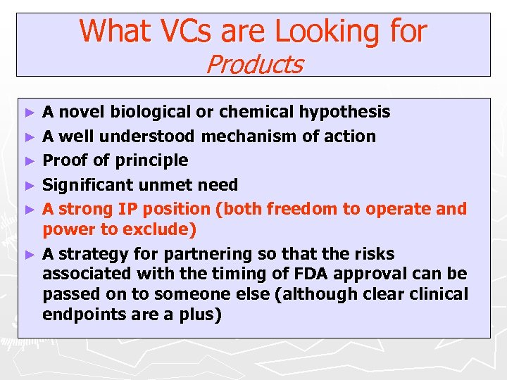 What VCs are Looking for Products A novel biological or chemical hypothesis ► A