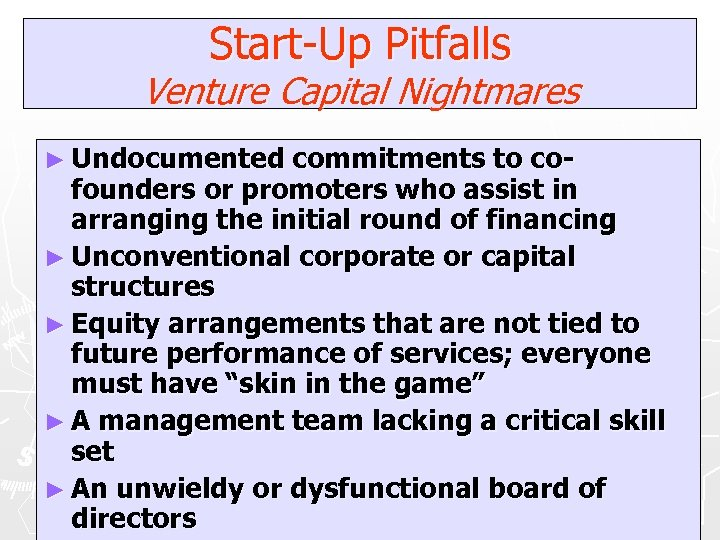 Start-Up Pitfalls Venture Capital Nightmares ► Undocumented commitments to cofounders or promoters who assist