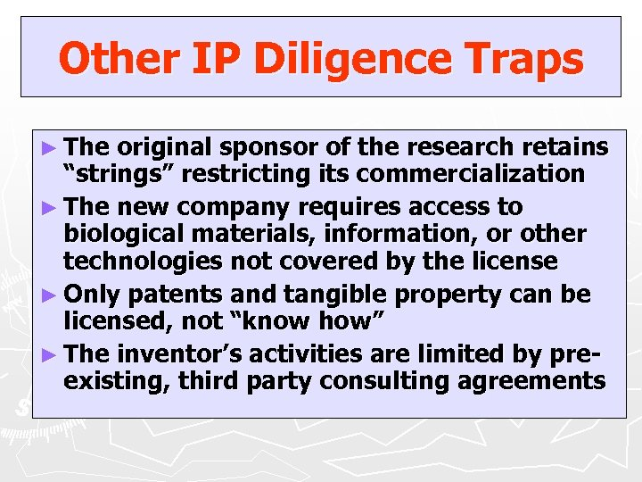 """Other IP Diligence Traps ► The original sponsor of the research retains """"strings"""" restricting"""