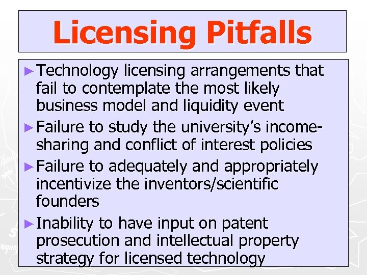 Licensing Pitfalls ► Technology licensing arrangements that fail to contemplate the most likely business