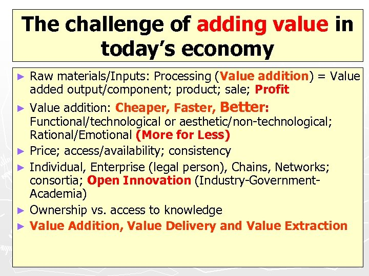 The challenge of adding value in today's economy Raw materials/Inputs: Processing (Value addition) =