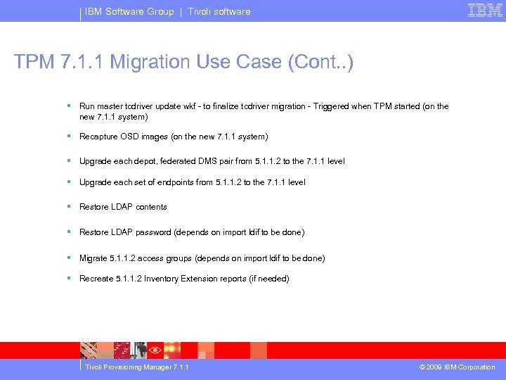 IBM Software Group | Tivoli software TPM 7. 1. 1 Migration Use Case (Cont.