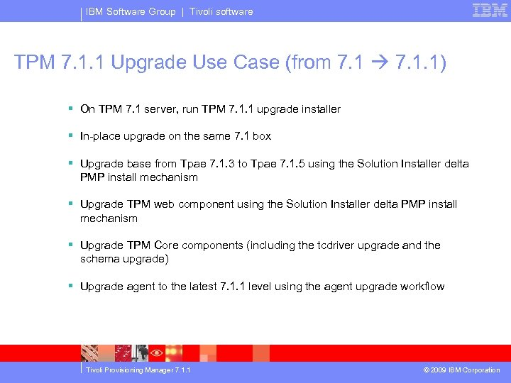 IBM Software Group | Tivoli software TPM 7. 1. 1 Upgrade Use Case (from