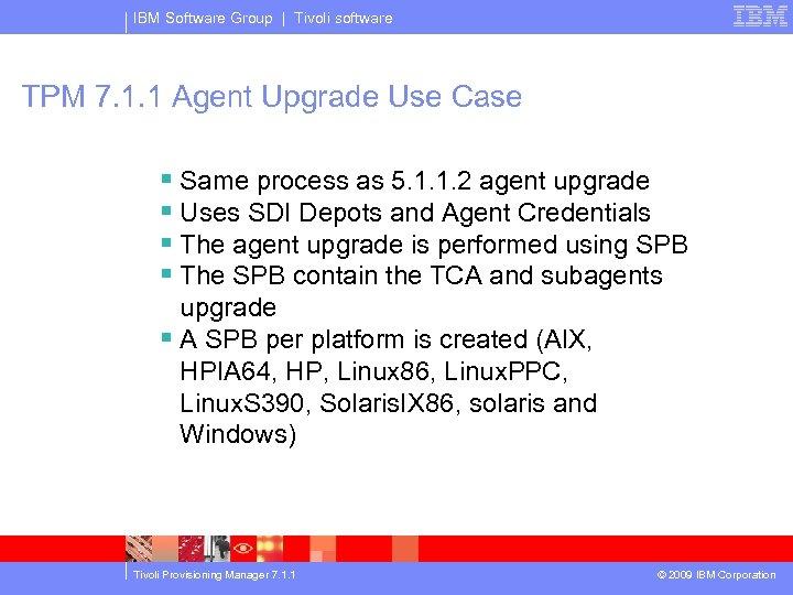 IBM Software Group | Tivoli software TPM 7. 1. 1 Agent Upgrade Use Case