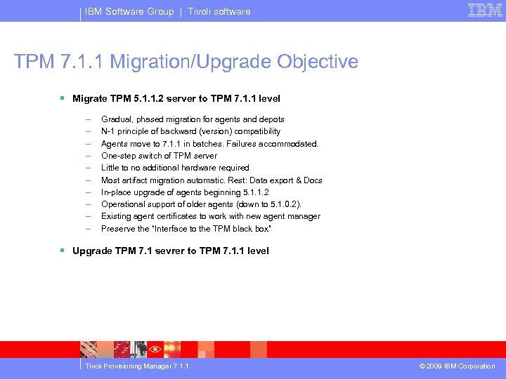 IBM Software Group | Tivoli software TPM 7. 1. 1 Migration/Upgrade Objective § Migrate