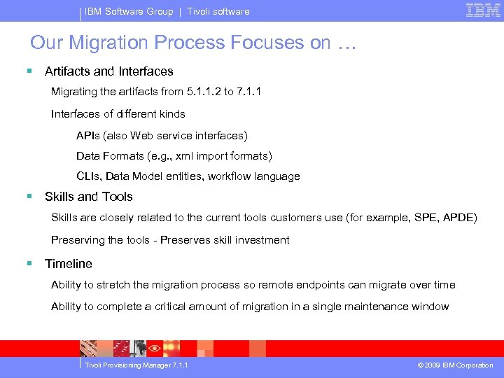 IBM Software Group | Tivoli software Our Migration Process Focuses on … § Artifacts