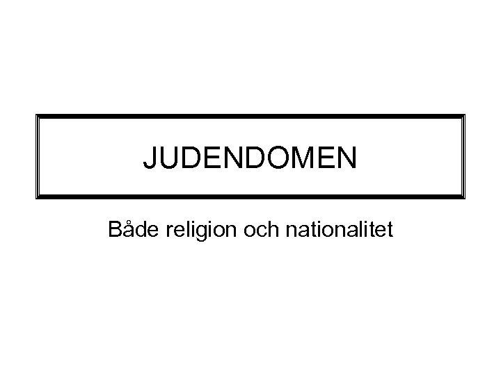 JUDENDOMEN Både religion och nationalitet