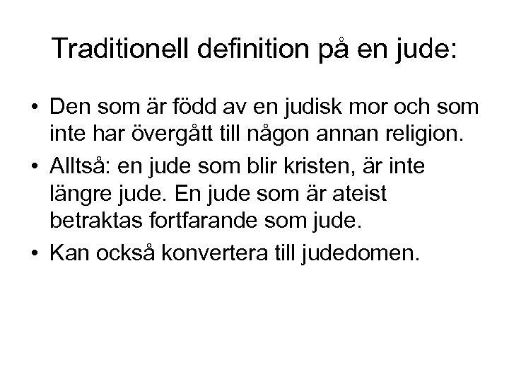 Traditionell definition på en jude: • Den som är född av en judisk mor